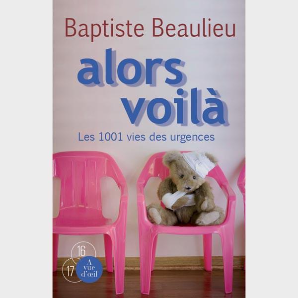 Livre gros caractères - Alors voilà – Les 1001 vies des urgences - Beaulieu Baptiste
