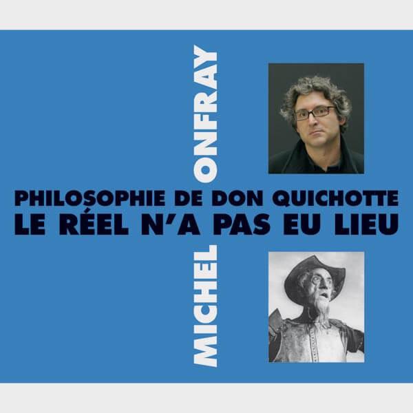 Livre audio et sonore - PHILOSOPHIE DE DON QUICHOTTE - LE RÉEL N'A PAS EU LIEU