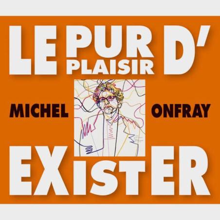 Livre audio - LE PUR PLAISIR D'EXISTER - MICHEL ONFRAY