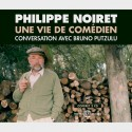 Livre audio - UNE VIE DE COMÉDIEN - PHILIPPE NOIRET