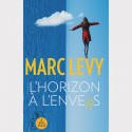 Livre gros caractères - L'Horizon à l'envers - Levy Marc