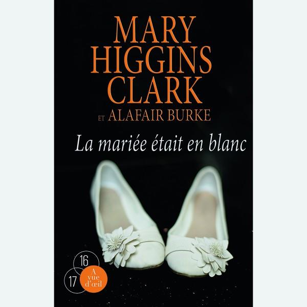 Livre gros caractères - La mariée était en blanc - Clark Mary Higgins et Alafair Burke