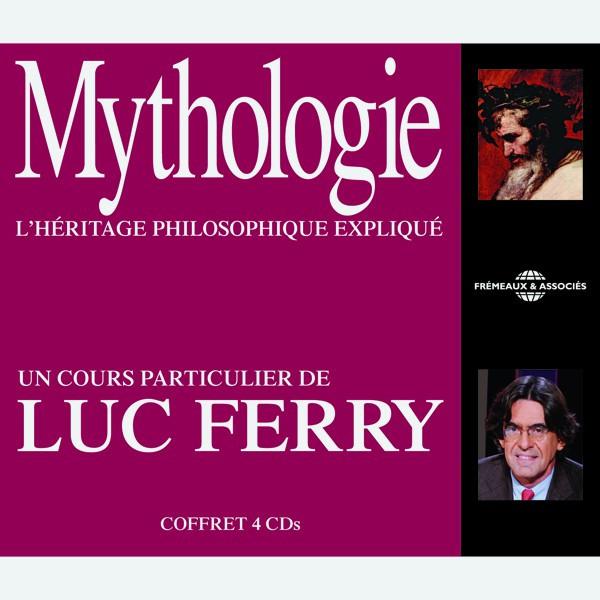 Livre audio - MYTHOLOGIE - L'HERITAGE PHILOSOPHIQUE EXPLIQUE PAR LUC FERRY