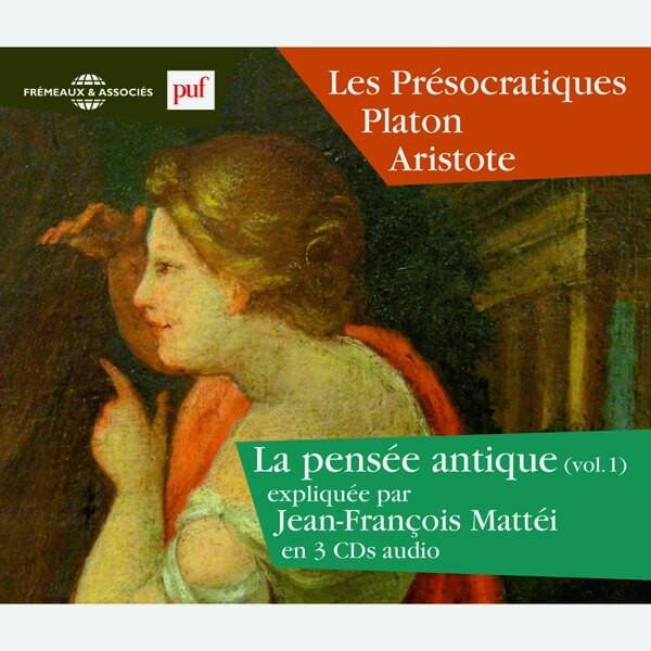 Livre audio - LA PENSÉE ANTIQUE VOL. 1 - LES PRÉSOCRATIQUES - PLATON - ARISTOTE EXPLIQUÉS PAR JEAN-FRANÇOIS MATTÉI