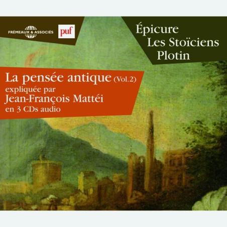 Livre audio - LA PENSÉE ANTIQUE VOL. 2 - ÉPICURE - LES STOÏCIENS - PLOTIN EXPLIQUÉS - JEAN-FRANÇOIS MATTÉI