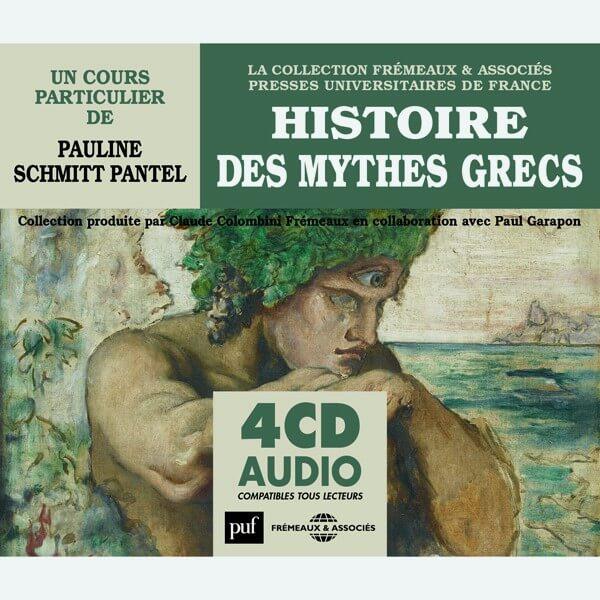 Livre audio - HISTOIRE DES MYTHES GRECS - UN COURS PARTICULIER DE PAULINE SCHMITT PANTEL