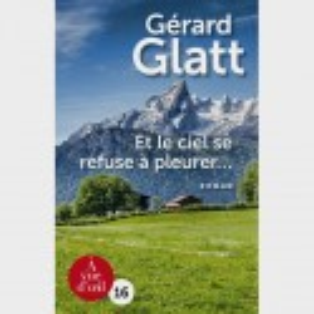 Livre gros caractères - Et le ciel se refuse à pleurer ... - Gérard Glatt