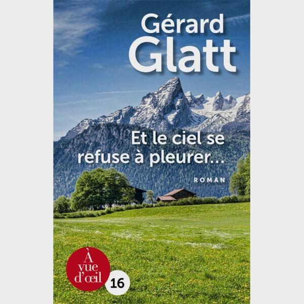 Livre gros caractères - Et le ciel se refuse à pleurer - Gérard Glatt