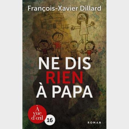 Livre gros caractères - Ne dis rien à papa - François-xavier Dillard
