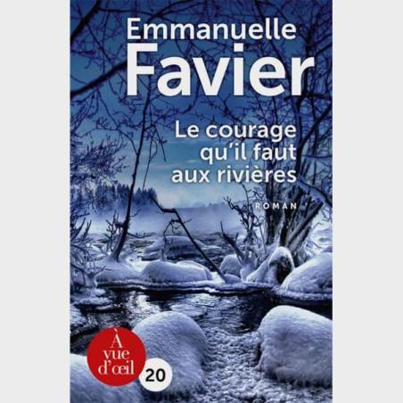Livre gros caractères - Le courage qu'il faut aux rivières - Emmanuelle Favier