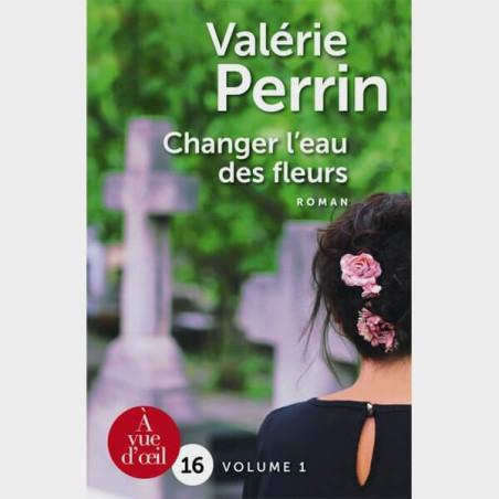 Livre gros caractères - Changer l'eau des fleurs (2 volumes) - Valérin Perrin