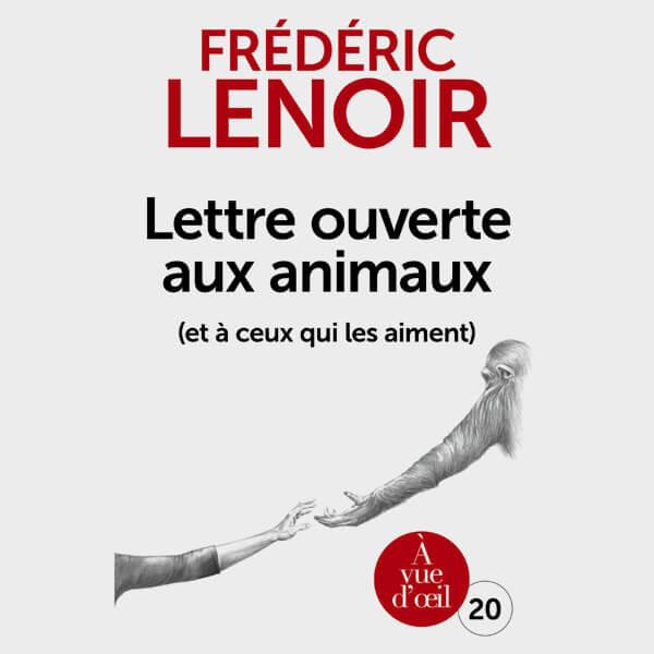 Livre gros caractères - Lettre ouverte aux animaux (et à ceux qui les aiment) - Lenoir Frédéric
