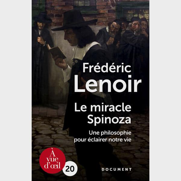 Livre gros caractères - Le Miracle Spinoza : une philosophie pour éclairer notre vie - Lenoir Frédéric