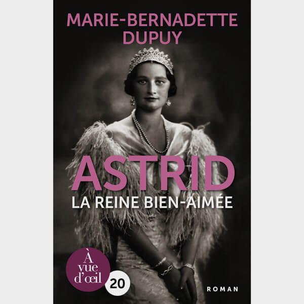 Livre gros caractères - Astrid – La Reine bien-aimée - Dupuy Marie-Bernadette
