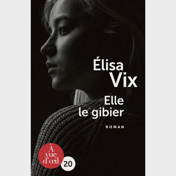 Livre gros caractères - Elle le gibier - Vix Élisa