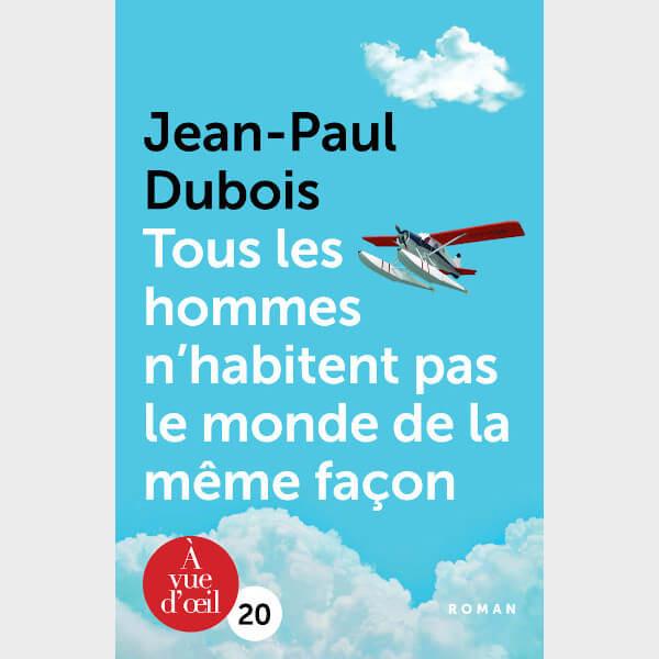 Livre gros caractères - Tous les hommes n'habitent pas le monde de la même façon - Dubois, Jean-Paul