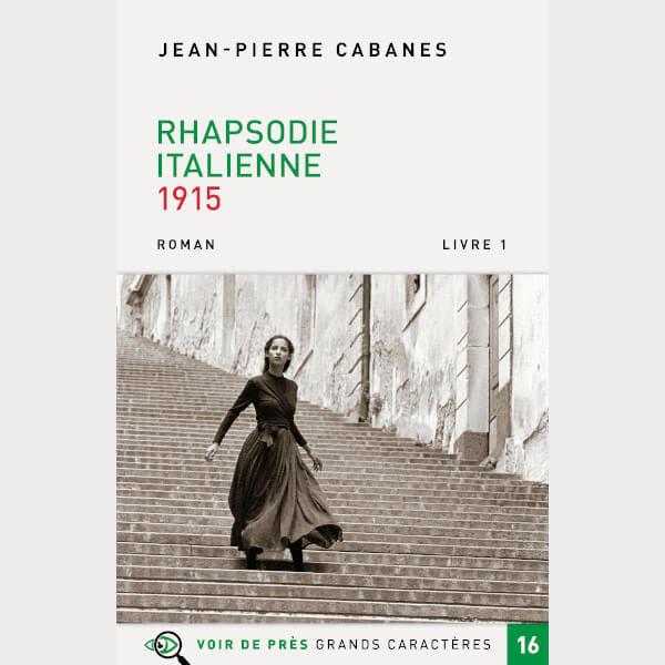 Livre à gros caractères - Cabanes Jean-Pierre - Rhapsodie italienne – Livre 1 – 1915
