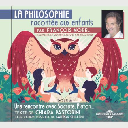 Livre audio - LA PHILOSOPHIE RACONTÉE AUX ENFANTS PAR FRANCOIS MOREL