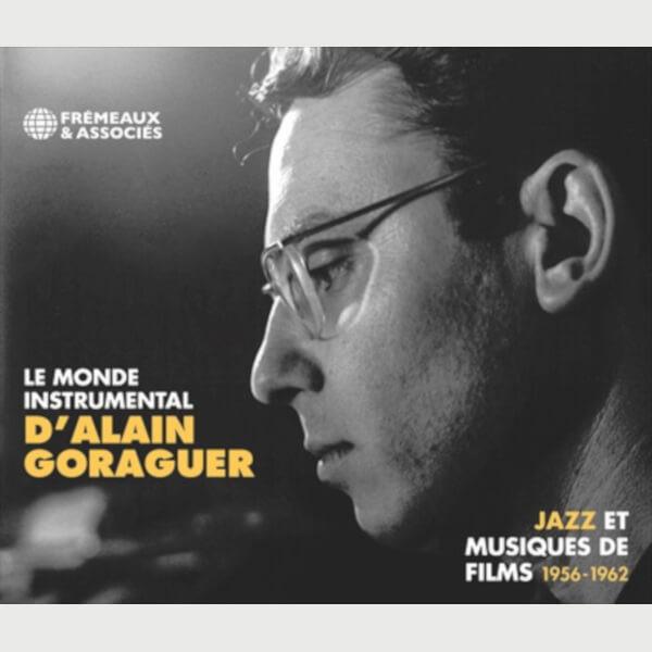 Livre audio - LE MONDE INSTRUMENTAL D'ALAIN GORAGUER - JAZZ ET MUSIQUES DE FILMS 1956-1962