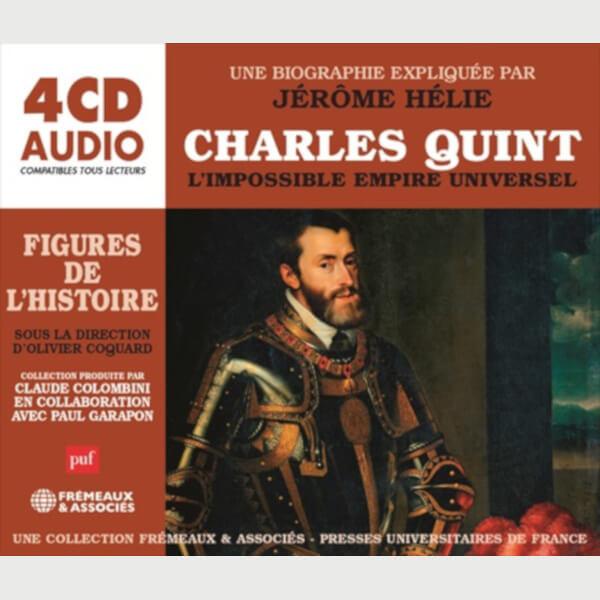 Livre audio - CHARLES QUINT, L'IMPOSSIBLE EMPIRE UNIVERSEL - UNE BIOGRAPHIE EXPLIQUÉE