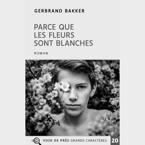 Livre à gros caractères - Bakker, Gerbrand - Parce que les fleurs sont blanches