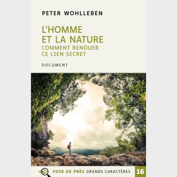 Livre à gros caractères - Wohlleben, Peter - L'Homme et la nature – Comment renouer ce lien secret