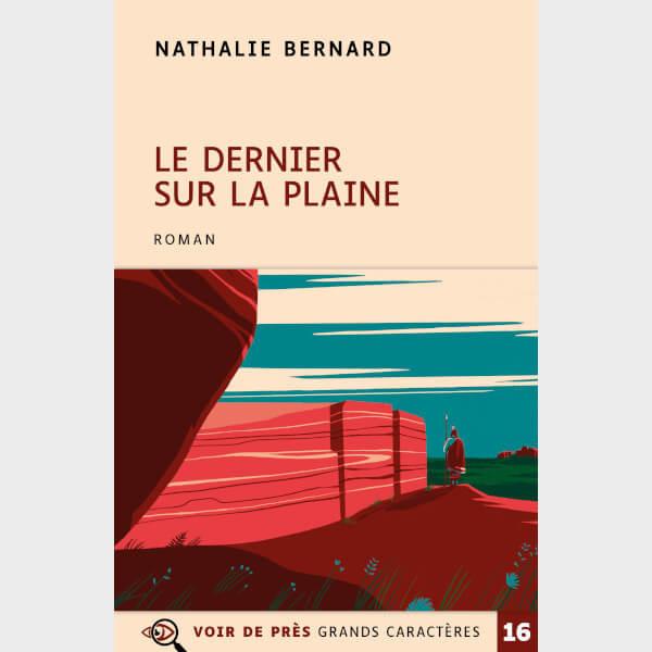 Livre à gros caractères - Bernard, Nathalie - Le Dernier sur la plaine