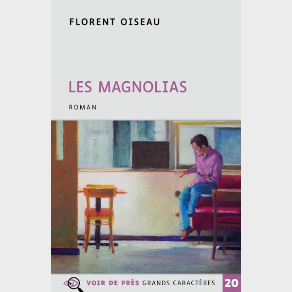 Livre à gros caractères - Oiseau, Florent - Les Magnolias