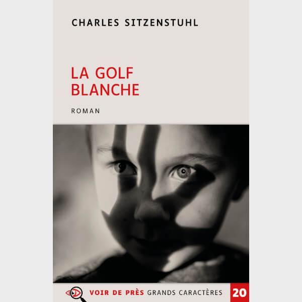 Livre à gros caractères - Sitzenstuhl, Charles - La Golf blanche