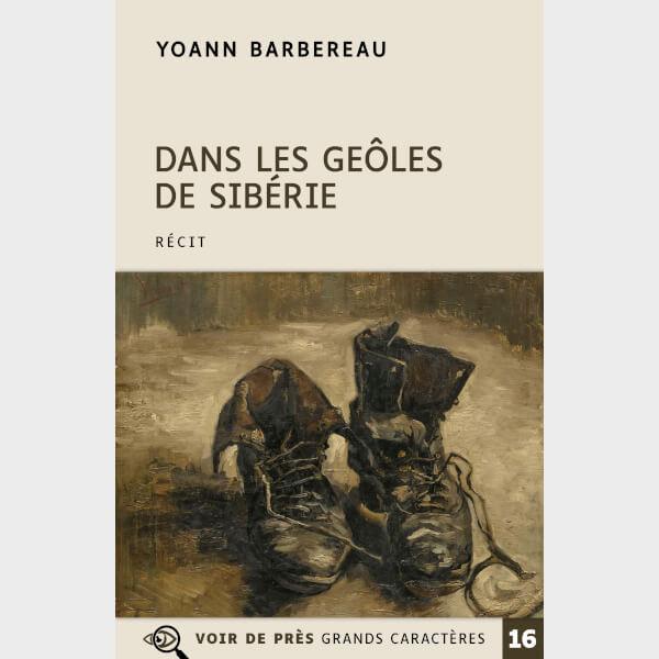 Livre à gros caractères - Barbereau, Yoann - Dans les geôles de Sibérie