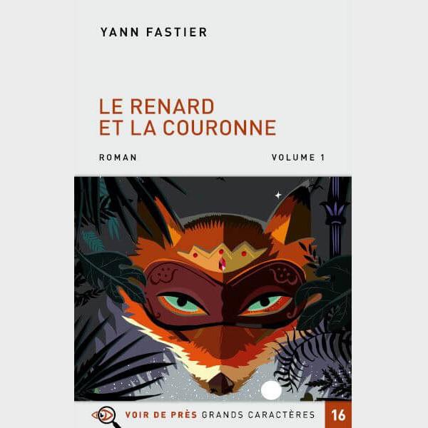 Livre à gros caractères - Fastier Yann - Le Renard et la Couronne – 2 volumes