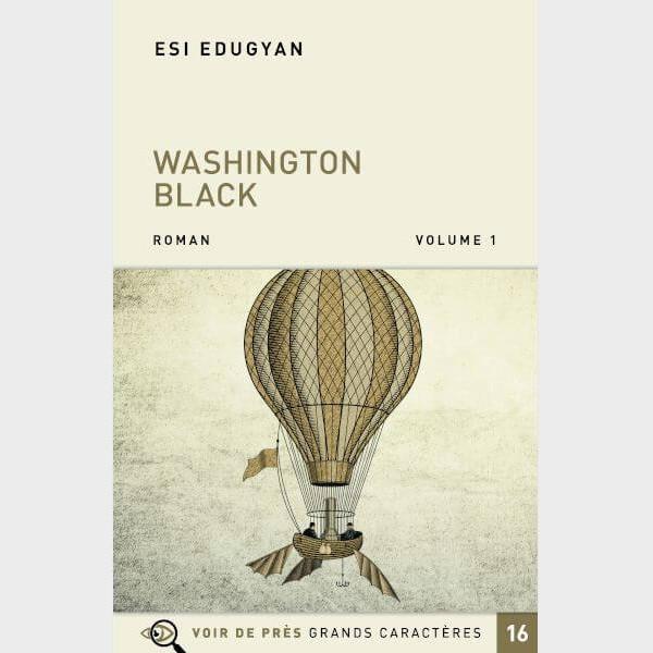 Livre à gros caractères - Edugyan Esi - Washington Black – 2 volumes