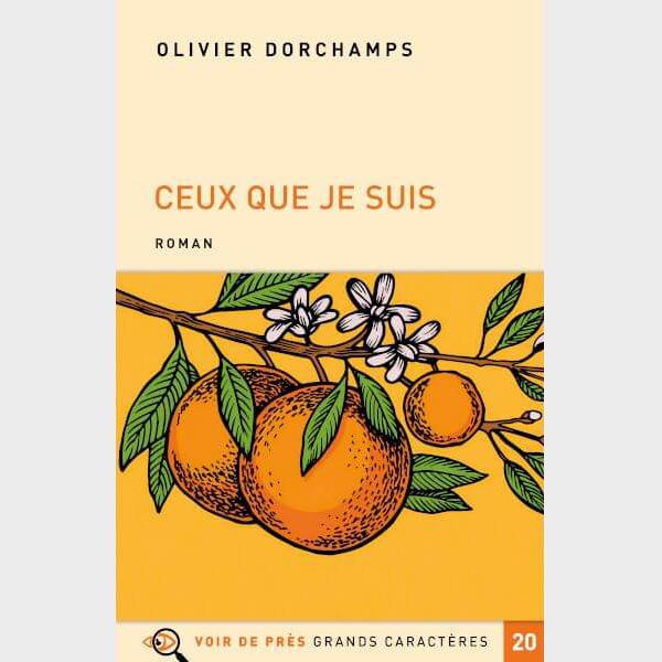 Livre à gros caractères - Dorchamps Olivier - Ceux que je suis