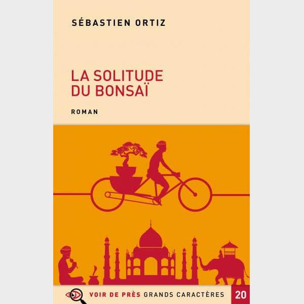 Livre à gros caractères - Ortiz Sébastien - La Solitude du bonsaï