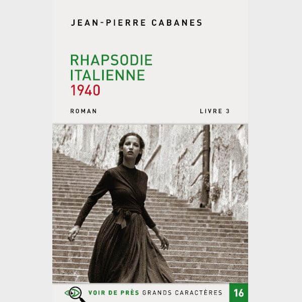 Livre à gros caractères - Cabanes Jean-Pierre - Rhapsodie italienne – Livre 3 – 1940